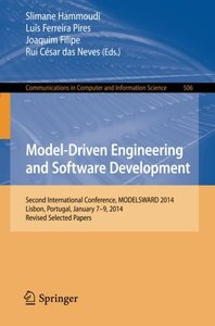 Model-Driven Engineering and Software Development: Second International Conference, MODELSWARD 2014, Lisbon, Portugal, January 7-9, 2014, Revised ... in Computer and Information Science)-cover