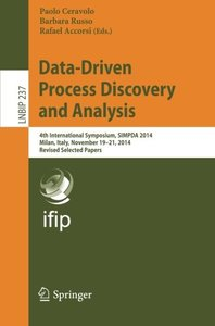 Data-Driven Process Discovery and Analysis: 4th International Symposium, SIMPDA 2014, Milan, Italy, November 19-21, 2014, Revised Selected Papers (Lecture Notes in Business Information Processing)-cover