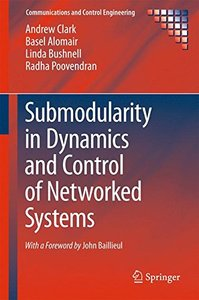 Submodularity in Dynamics and Control of Networked Systems (Communications and Control Engineering)-cover