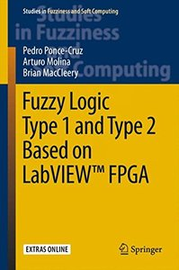 Fuzzy Logic Type 1 and Type 2 Based on LabVIEW(TM) FPGA (Studies in Fuzziness and Soft Computing)-cover