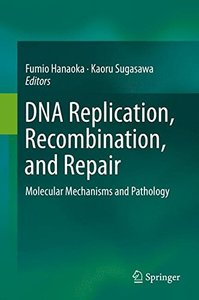 DNA Replication, Recombination, and Repair: Molecular Mechanisms and Pathology-cover