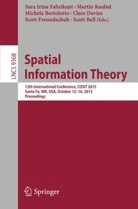 Spatial Information Theory: 12th International Conference, COSIT 2015, Santa Fe, NM, USA, October 12-16, 2015, Proceedings (Lecture Notes in Computer Science)-cover