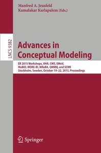 Advances in Conceptual Modeling: ER 2015 Workshops AHA, CMS, EMoV, MoBID, MORE-BI, MReBA, QMMQ, and SCME, Stockholm, Sweden, October 19-22, 2015, Proceedings (Lecture Notes in Computer Science)