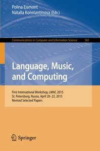 Language, Music, and Computing: First International Workshop, LMAC 2015, St. Petersburg, Russia, April 20-22, 2015, Revised Selected Papers (Communications in Computer and Information Science)-cover