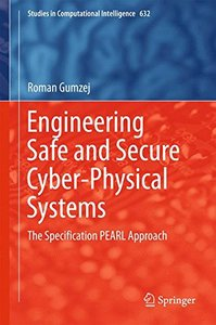 Engineering Safe and Secure Cyber-Physical Systems: The Specification PEARL Approach (Studies in Computational Intelligence)-cover