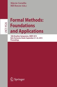 Formal Methods: Foundations and Applications: 18th Brazilian Symposium, SBMF 2015, Belo Horizonte, Brazil, September 21-22, 2015, Proceedings (Lecture Notes in Computer Science)-cover