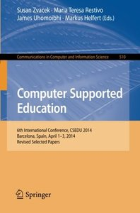 Computer Supported Education: 6th International Conference, CSEDU 2014, Barcelona, Spain, April 1-3, 2014, Revised Selected Papers (Communications in Computer and Information Science)-cover