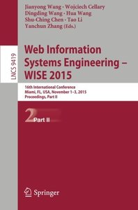 Web Information Systems Engineering - WISE 2015: 16th International Conference, Miami, FL, USA, November 1-3, 2015, Proceedings, Part II (Lecture Notes in Computer Science)-cover