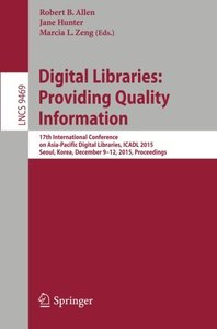Digital Libraries: Providing Quality Information: 17th International Conference on Asia-Pacific Digital Libraries, ICADL 2015, Seoul, Korea, December ... (Lecture Notes in Computer Science)-cover