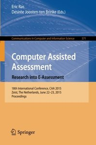 Computer Assisted Assessment. Research into E-Assessment: 18th International Conference, CAA 2015, Zeist, The Netherlands, June 22-23, 2015. ... in Computer and Information Science)-cover