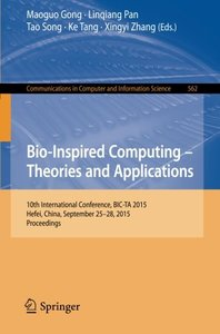 Bio-Inspired Computing -- Theories and Applications: 10th International Conference, BIC-TA 2015 Hefei, China, September 25-28, 2015, Proceedings (Communications in Computer and Information Science)-cover