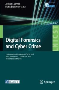 Digital Forensics and Cyber Crime: 7th International Conference, ICDF2C 2015, Seoul, South Korea, October 6-8, 2015. Revised Selected Papers (Lecture ... and Telecommunications Engineering)
