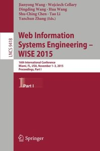 Web Information Systems Engineering - WISE 2015: 16th International Conference, Miami, FL, USA, November 1-3, 2015, Proceedings, Part I (Lecture Notes in Computer Science)-cover