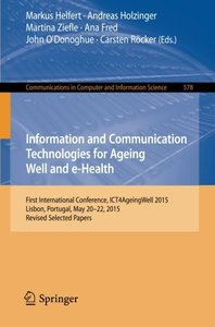 Information and Communication Technologies for Ageing Well and e-Health: First International Conference, ICT4AgeingWell 2015, Lisbon, Portugal, May ... in Computer and Information Science)-cover