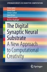 The Digital Synaptic Neural Substrate: A New Approach to Computational Creativity (SpringerBriefs in Cognitive Computation)-cover