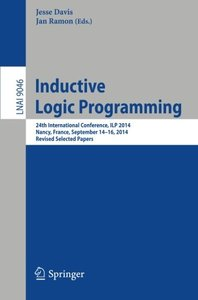 Inductive Logic Programming: 24th International Conference, ILP 2014, Nancy, France, September 14-16, 2014, Revised Selected Papers (Lecture Notes in Computer Science)-cover