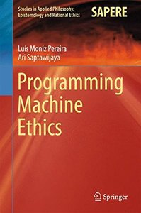 Programming Machine Ethics (Studies in Applied Philosophy, Epistemology and Rational Ethics)-cover