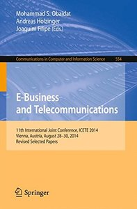 E-Business and Telecommunications: 11th International Joint Conference, ICETE 2014, Vienna, Austria, August 28-30, 2014, Revised Selected Papers (Communications in Computer and Information Science)-cover