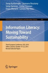 Information Literacy: Moving Toward Sustainability: Third European Conference, ECIL 2015, Tallinn, Estonia, October 19-22, 2015, Revised Selected ... in Computer and Information Science)-cover