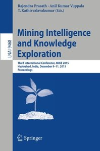 Mining Intelligence and Knowledge Exploration: Third International Conference, MIKE 2015, Hyderabad, India, December 9-11, 2015, Proceedings (Lecture Notes in Computer Science)-cover