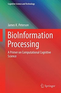 BioInformation Processing: A Primer on Computational Cognitive  Science (Cognitive Science and Technology)-cover
