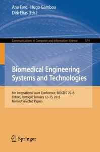 Biomedical Engineering Systems and Technologies: 8th International Joint Conference, BIOSTEC 2015, Lisbon, Portugal, January 12-15, 2015, Revised ... in Computer and Information Science)