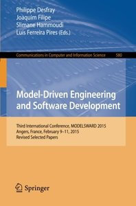 Model-Driven Engineering and Software Development: Third International Conference, MODELSWARD 2015, Angers, France, February 9-11, 2015, Revised ... in Computer and Information Science)