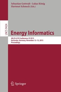 Energy Informatics: 4th D-A-CH Conference, EI 2015, Karlsruhe, Germany, November 12-13, 2015, Proceedings (Lecture Notes in Computer Science)