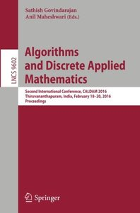 Algorithms and Discrete Applied Mathematics: Second International Conference, CALDAM 2016, Thiruvananthapuram, India, February 18-20, 2016, Proceedings (Lecture Notes in Computer Science)-cover