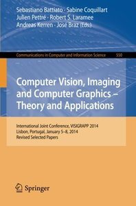 Computer Vision, Imaging and Computer Graphics - Theory and Applications: International Joint Conference, VISIGRAPP 2014, Lisbon, Portugal, January ... in Computer and Information Science)-cover