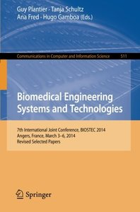 Biomedical Engineering Systems and Technologies: 7th International Joint Conference, BIOSTEC 2014, Angers, France, March 3-6, 2014, Revised Selected ... in Computer and Information Science)-cover