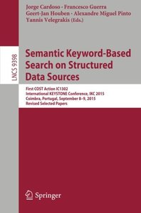 Semantic Keyword-based Search on Structured Data Sources: First COST Action IC1302 International KEYSTONE Conference, IKC 2015, Coimbra, Portugal, ... Papers (Lecture Notes in Computer Science)-cover