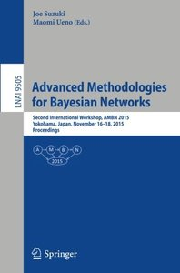 Advanced Methodologies for Bayesian Networks: Second International Workshop, AMBN 2015, Yokohama, Japan, November 16-18, 2015. Proceedings (Lecture Notes in Computer Science)-cover