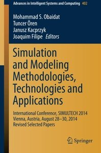 Simulation and Modeling Methodologies, Technologies and Applications: International Conference, SIMULTECH 2014 Vienna, Austria, August 28-30, 2014 ... in Intelligent Systems and Computing)-cover