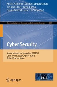 Cyber Security: Second International Symposium, CSS 2015, Coeur d'Alene, ID, USA, April 7-8, 2015, Revised Selected Papers (Communications in Computer and Information Science)