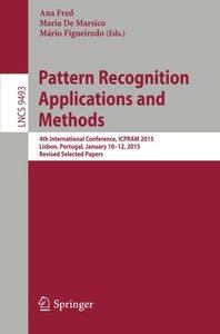 Pattern Recognition: Applications and Methods: 4th International Conference, ICPRAM 2015, Lisbon, Portugal, January 10-12, 2015, Revised Selected Papers (Lecture Notes in Computer Science)-cover