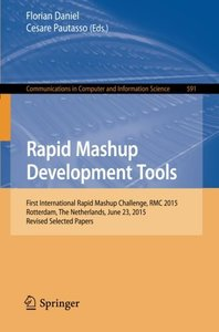 Rapid Mashup Development Tools: First International Rapid Mashup Challenge, RMC 2015, Rotterdam, The Netherlands, June 23, 2015, Revised Selected ... in Computer and Information Science)-cover