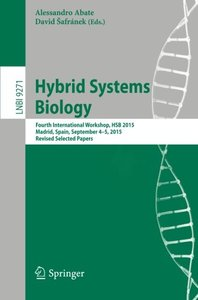 Hybrid Systems Biology: Fourth International Workshop, HSB 2015, Madrid, Spain, September 4-5, 2015. Revised Selected Papers (Lecture Notes in Computer Science)-cover