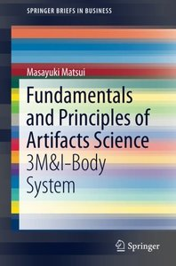 Fundamentals and Principles of Artifacts Science: 3M&I-Body System (SpringerBriefs in Business)-cover