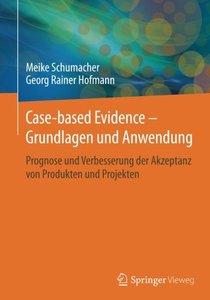 Case-based Evidence - Grundlagen und Anwendung: Prognose und Verbesserung der Akzeptanz von Produkten und Projekten (German Edition)-cover