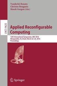 Applied Reconfigurable Computing: 12th International Symposium, ARC 2016 Mangaratiba, RJ, Brazil, March 22-24, 2016 Proceedings (Lecture Notes in Computer Science)-cover
