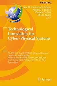 Technological Innovation for Cyber-Physical Systems: 7th IFIP WG 5.5/SOCOLNET Advanced Doctoral Conference on Computing, Electrical and Industrial ... in Information and Communication Technology)-cover