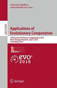 Applications of Evolutionary Computation: 19th European Conference, EvoApplications 2016, Porto, Portugal, March 30 -- April 1, 2016, Proceedings, Part I (Lecture Notes in Computer Science)-cover