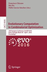 Evolutionary Computation in Combinatorial Optimization: 16th European Conference, EvoCOP 2016, Porto, Portugal, March 30 -- April 1, 2016, Proceedings (Lecture Notes in Computer Science)-cover