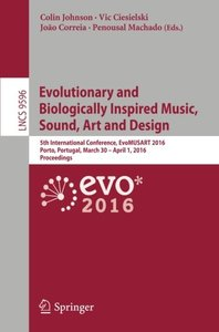 Evolutionary and Biologically Inspired Music, Sound, Art and Design: 5th International Conference, EvoMUSART 2016, Porto, Portugal, March 30 -- April ... (Lecture Notes in Computer Science)-cover