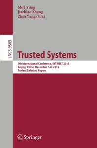 Trusted Systems: 7th International Conference, INTRUST 2015, Beijing, China, December 7-8, 2015, Revised Selected Papers (Lecture Notes in Computer Science)-cover