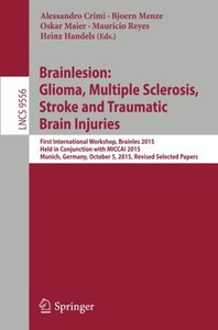 Brainlesion: Glioma, Multiple Sclerosis, Stroke and Traumatic Brain Injuries: First International Workshop, Brainles 2015, Held in Conjunction with ... Papers (Lecture Notes in Computer Science)-cover