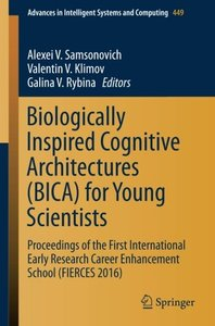 Biologically Inspired Cognitive Architectures (BICA) for Young Scientists: Proceedings of the First International Early Research Career Enhancement ... in Intelligent Systems and Computing)-cover