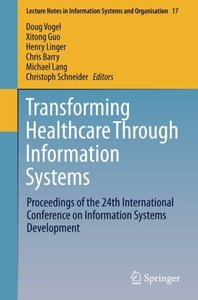 Transforming Healthcare Through Information Systems: Proceedings of the 24th International Conference on Information Systems Development (Lecture Notes in Information Systems and Organisation)