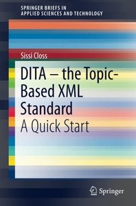 DITA - the Topic-Based XML Standard: A Quick Start (SpringerBriefs in Applied Sciences and Technology)-cover